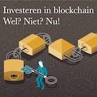 Investeren in blockchain. Wel? Niet? Nu!